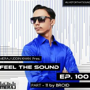 Meraj Uddin Khan Pres. Feel The Sound Ep. 100 (Part 11 by Broid)