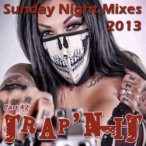 Sunday Night Mixes, 2013: Part 42 - Trap'n It!