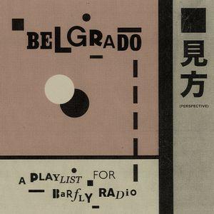Belgrado on Barfly Radio ~ Guest Podcast 01-08-2017 // www.barflyradio.com