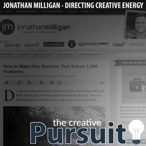 423: The Creative Pursuit - Directing Creative Energy, With Jonathan Milligan