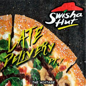 Swisha Hut presents Late Delivery PT.1
