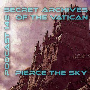 Pierce the Sky - Secret Archives of the Vatican Podcast 142