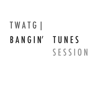 The Wrath And The God presents Bangin' Tunes Session: Episode 1