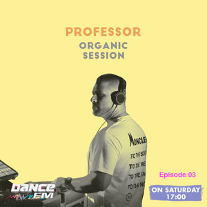 Organic Session w/ Professor Episode 03 @DanceFm Romania