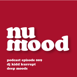 nu mood radio podcast // episode 009 // k. kurrupt