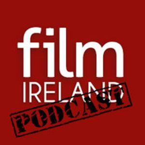 Film Ireland Podcast Episode 07