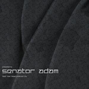 Senator Adam - Nod Your Head Podcast 04
