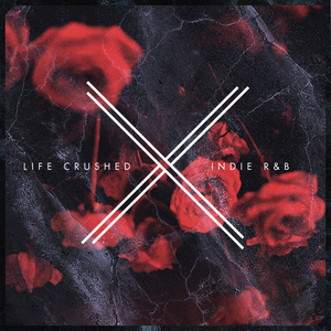Life Crushed x Indie R&B