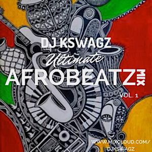 Ultimate Afrobeatz Mix Vol. 1 // New & Current Afrobeat Music // Instagram : @djkswagz