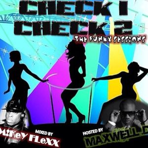 CHECK 1 CHECK 2 Hosted by Maxwell D, Mixed by M!KeY FLeXX