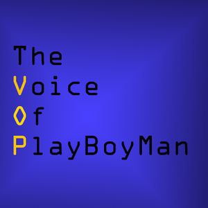 Voice of PlayBoyMan - There's always time to stand on a Soapbox.