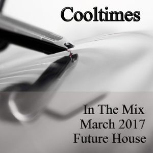 Cooltimes - In The Mix March 2017 Future House