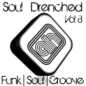 Soul Drenched Vol 8 - Funk | Soul | Groove