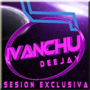 SESION EXCLUSIVA- IVANCHU DJ
