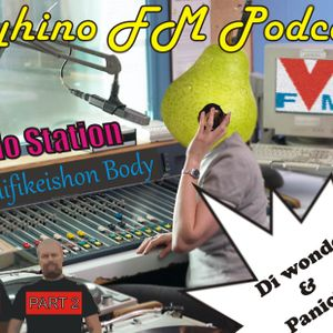 Vyhino FM podcast 0005 FM Vyhino Radio station polifikeishon body for Di wonder and Panicbot part 2