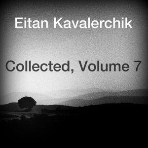 Eitan Kavalerchik - Collected, Volume 7