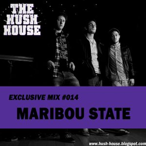 HUSH HOUSE EXCLUSIVE MIX #014 - MARIBOU STATE