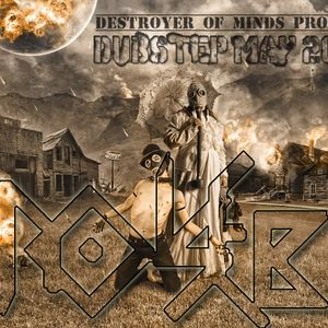 DESTROYER OF MINDS PROJECT  DUBSTEP #MAY 2015