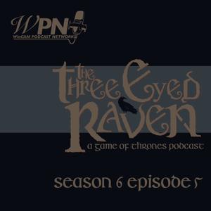 The Three Eyed Raven Season 6 Episode 5