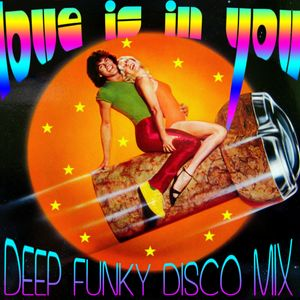 LOVE IS IN YOU (DEEP DISCO MIX)