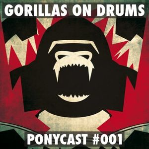 PONYCAST #001 - GORILLAS ON DRUMS