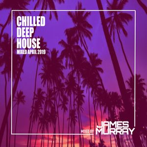 Chilled Deep House Mix - Mixed April 2019