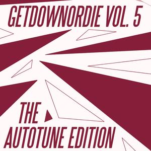 GETDOWNORDIE Vol. 5: The Autotune Edition