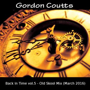Gordon Coutts- Back In Time vol.5 (Old Skool mix March 16)