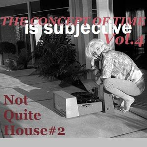 THE CONCEPT OF TIME...(is subjective) Vol.4 Not Quite House#2