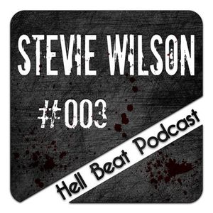 Stevie Wilson - Hell Beat Podcast #003