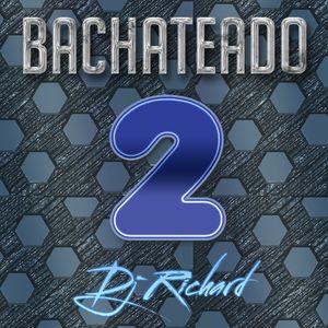 DJ RICHARD - BACHATEADO 2