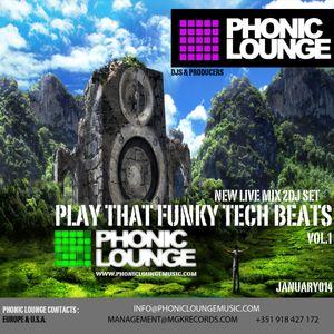Phonic Lounge live * Play that Funky Tech Beats Vol.1 * New Live Mix Set * January 2014 !!!