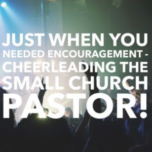 Episode 185 - Just When You Needed Encouragement - Cheerleading the Small Church Pastor!