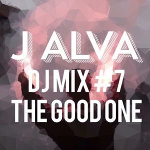 "J - ALVA Dj Mix #7 ""The Good One"""