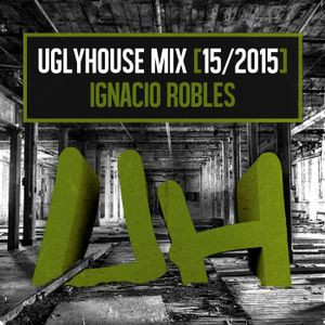IGNACIO ROBLES - UGLYHOUSE MIX [15/2015]