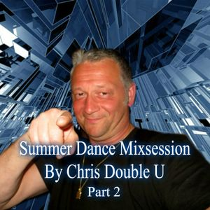 Summer Dance Mixsession By Chris Double U PART II