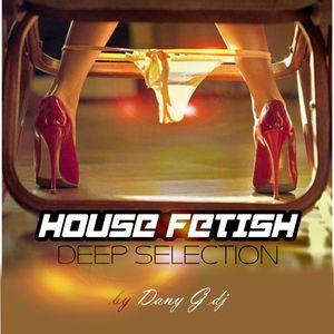 HouseFetish by Dany G Dj/Deep Selection Juni 2012