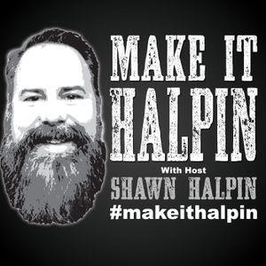 Make It Halpin 04 - 5 mile hate march, Kragen Water, Pot, Fear and Self-Doubt