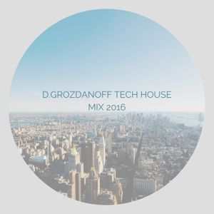 D-Grozdanoff Tech House Mix 2016