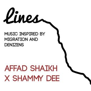 Lines: Music Inspired By Migration and Denizens.  By Affad Shaikh and Shammy Dee.