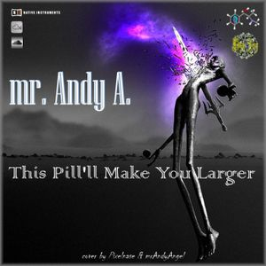 Mr. Andy A. - This Pill'll Make You Larger
