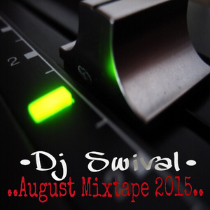 ...Dj Swival August Mixtape 2015...