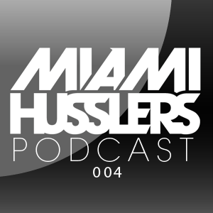 Miami Husslers Podcast 004