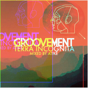 ATiké: Terra Incognita {A Mix For Groovement}