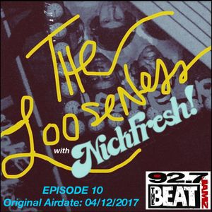 THE LOOSENESS with NICKFRESH - Episode #10 - 04/12/2017