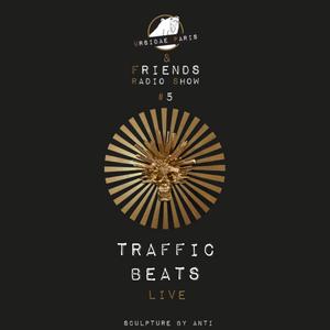 UP & Friends Radio Show 005 - Traffic Beats Live