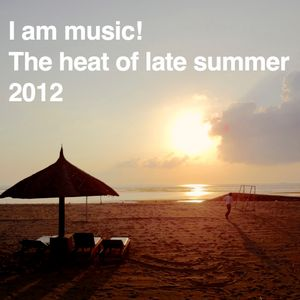 I am music! The heat of late summer 2012