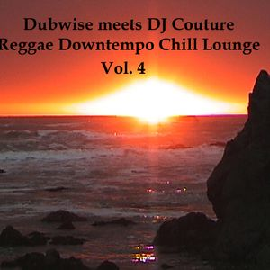 Dubwise meets DJ Couture - Reggae Downtempo Chill Lounge Vol. 4