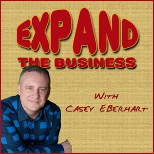 Expand The Business - Casey Eberhart - July 19, 2016 - 6 Ways to Make Your Network Stronger!