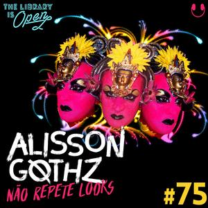 #75 Alisson Gothz Não Repete Looks